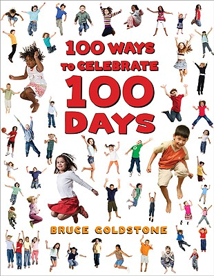 100 Ways to Celebrate 100 Days By Goldstone, Bruce