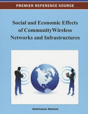 Social and Economic Effects of Community Wireless Networks and Infrastructures By Abdelaal, Abdelnasser (EDT)